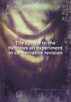 The Epistle to the Hebrews an Experiment in Conservative Revision