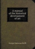 A Manual of the Historical Development of Art