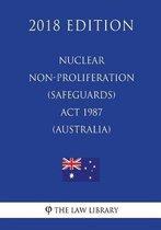Nuclear Non-Proliferation (Safeguards) ACT 1987 (Australia) (2018 Edition)