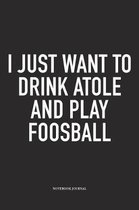 I Just Want To Drink Atole And Play Foosball