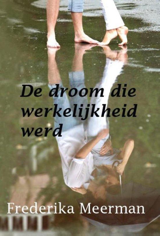De droom die werkelijkheid werd - Frederika Meerman |
