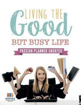 Living the Good but Busy Life - Passion Planner Undated