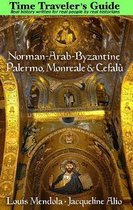 The Time Traveler's Guide to Norman-Arab-Byzantine Palermo, Monreale and Cefalu