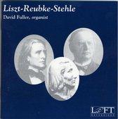 Liszt, Reubke, Stehle: Organ Works