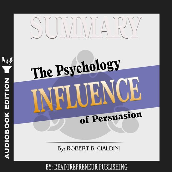 Boek cover Summary of Influence: The Psychology of Persuasion by Robert B. Cialdini PhD van Readtrepreneur Publishing (Onbekend)