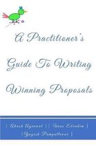 A Practitioners Guide To Writing Winning Proposals