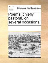 Poems, Chiefly Pastoral, on Several Occasions.