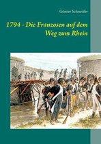 1794 - Die Franzosen auf dem Weg zum Rhein