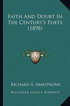 Faith and Doubt in the Century's Poets (1898) Faith and Doubt in the Century's Poets (1898)