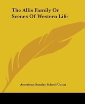 The Allis Family Or Scenes Of Western Life