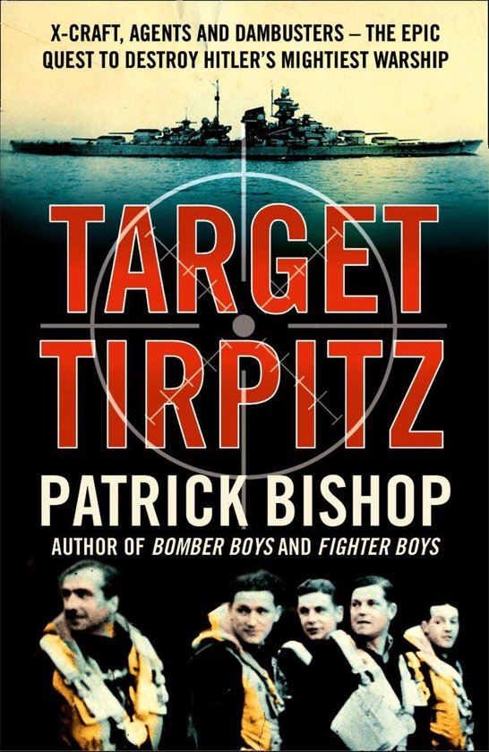 Boek cover Target Tirpitz: X-Craft, Agents and Dambusters - The Epic Quest to Destroy Hitlers Mightiest Warship van Patrick Bishop (Onbekend)