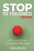 Stop the Foolishness for Wives