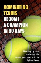 Dominating Tennis Become a Champion in 60 Days