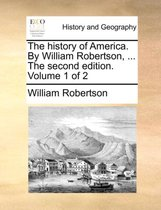 The History of America. by William Robertson, ... the Second Edition. Volume 1 of 2