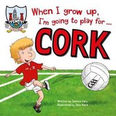 When I Grow Up, I'm Going to Play for Cork