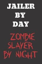 Jailer By Day Zombie Slayer By Night