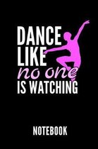Dance Like No One Is Watching Notebook
