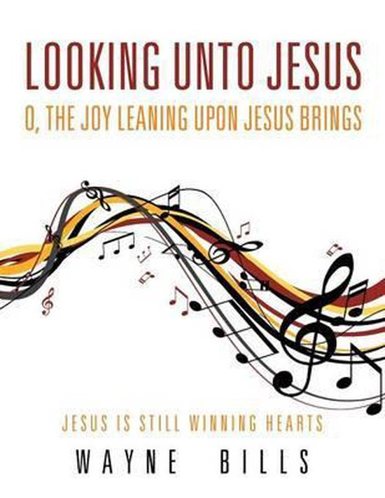 Looking Unto Jesus O, the Joy Leaning Upon Jesus Brings