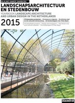 Landscape Architecture and Urban Design in the Netherlands. Yearbook 2015
