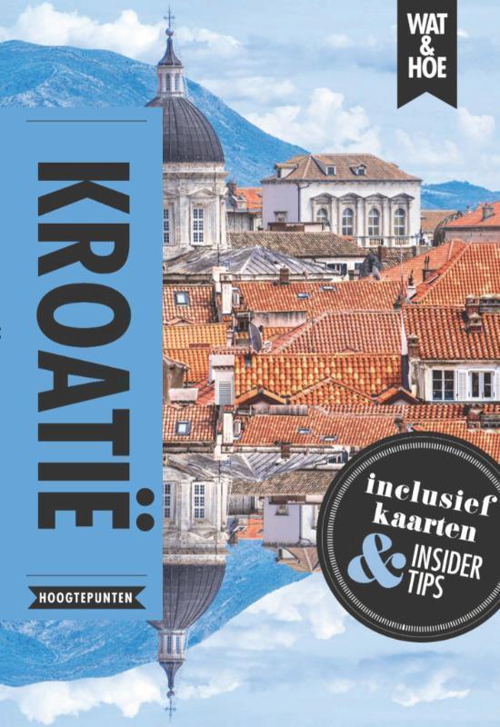Wat & Hoe Reisgids - Kroatië - Wat & Hoe Hoogtepunten  