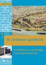 De Arnhemse gasfabriek. Geschiedenis en archeologie van de gasvoorziening