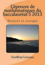 L'Epreuve de Mathematiques Du Baccalaureat S 2013