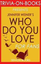 Boekomslag van 'Who Do You Love: by Jennifer Weiner (Trivia-On-Books)'