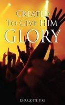 Created to Give Him Glory