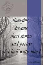Thoughts, Dreams, Short Stories and Poetry of a Half Witty Mind