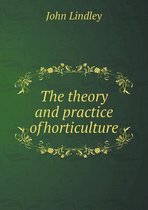 The Theory and Practice of Horticulture