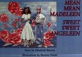 Mean Mean Madeline, Sweet Sweet Angeline