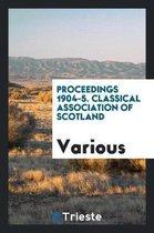 Proceedings 1904-5. Classical Association of Scotland
