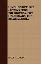 Hindu Scriptures - Hymns from the Rigveda, Five Upanishads, the Bhagavadgita