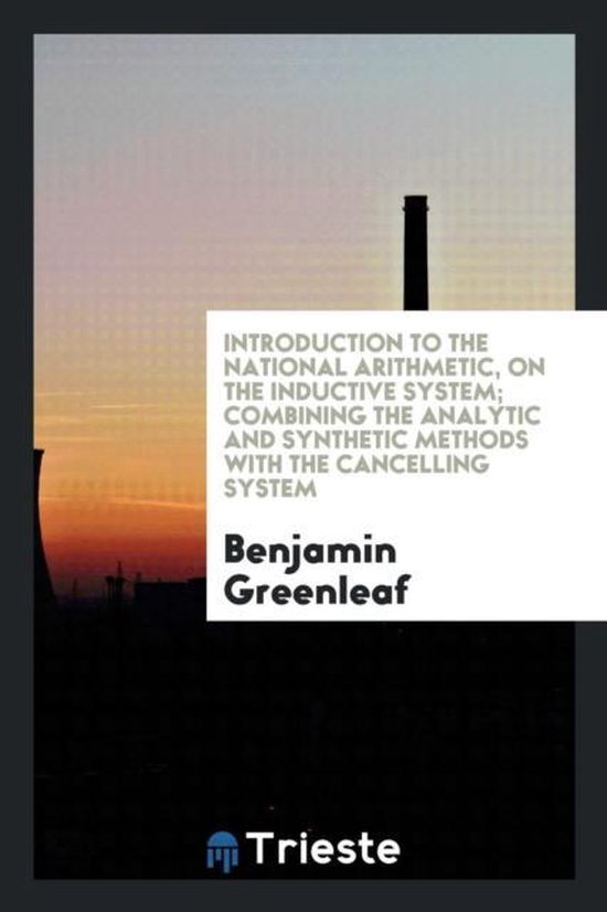 Introduction to the National Arithmetic, on the Inductive System; Combining the Analytic and Synthetic Methods with the Cancelling System