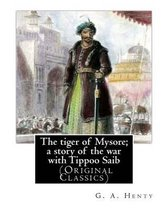 The Tiger of Mysore; A Story of the War with Tippoo Saib, by G. A. Henty