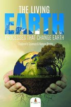 The Living Earth : Processes That Change Earth | Children's Science & Nature Books