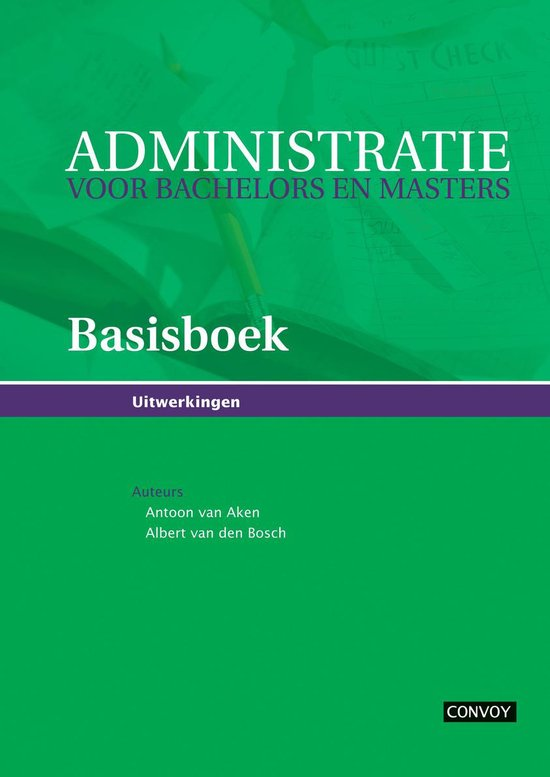 Administratie voor Bachelors en Masters Basisboek Uitwerkingen - Antoon van Aken   Fthsonline.com