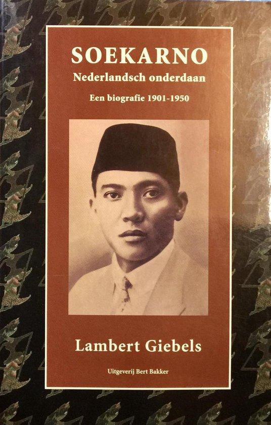 Soekarno - Nederlands onderdaan - Een biografie (1901-1950) - Giebels |