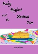 Baby Bigfoot and the Bastrop Fire
