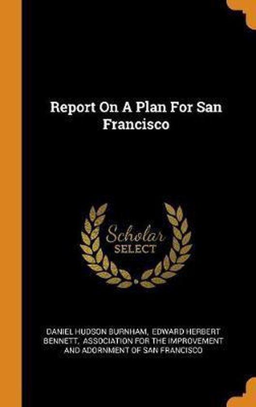 Boek cover Report on a Plan for San Francisco van Daniel Hudson Burnham (Hardcover)