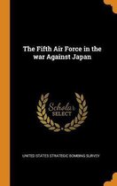The Fifth Air Force in the War Against Japan