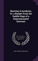 Sketches & Incidents, Or, a Budget from the Saddle-Bags of a Superannuated Itinerant