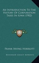 An Introduction to the History of Corporation Taxes in Iowa (1902)