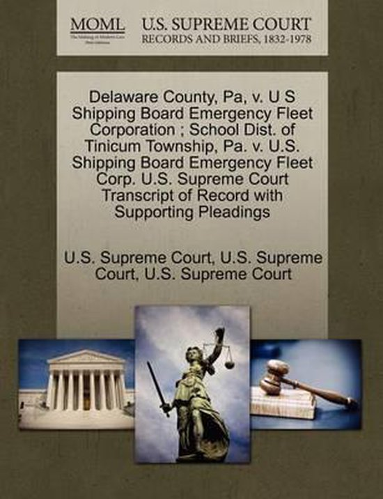 Delaware County, Pa, V. U S Shipping Board Emergency Fleet Corporation; School Dist. of Tinicum Township, Pa. V. U.S. Shipping Board Emergency Fleet Corp. U.S. Supreme Court Transcript of Record with Supporting Pleadings