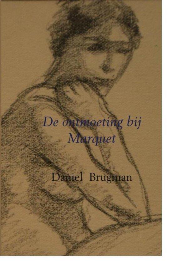 De ontmoeting bij Marquet - Daniel Brugman |