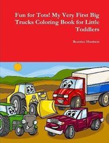 Fun for Tots! My Very First Big Trucks Coloring Book for Little Toddlers