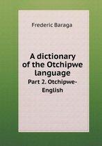 A Dictionary of the Otchipwe Language Part 2. Otchipwe-English