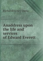 Anaddress Upon the Life and Services of Edward Everett