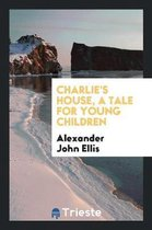 Charlie's House, a Tale for Young Children