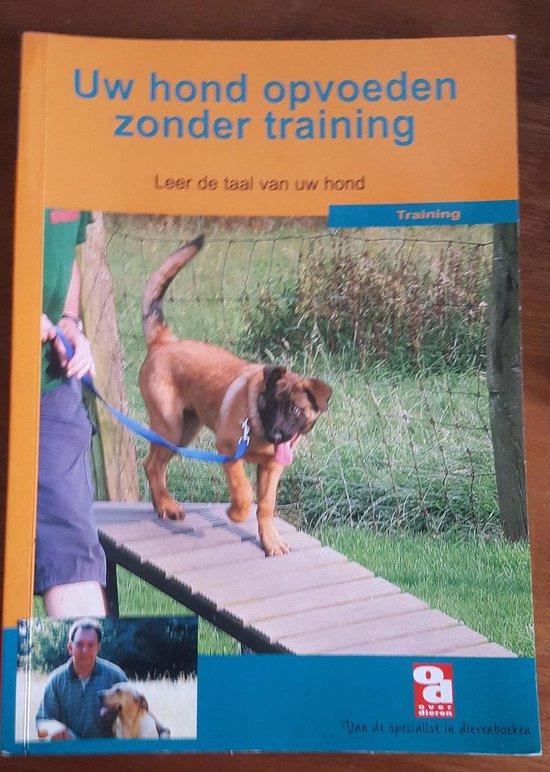 Over Dieren - Uw hond opvoeden zonder training - E. Sannen  